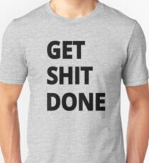 Get Shit Done - Fitness,Gym, Workout, Life Motivational Quote T-Shirt