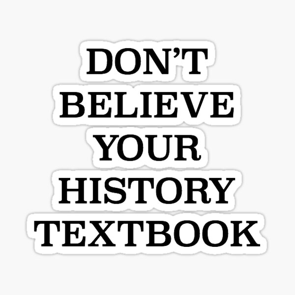 DON'T BELIEVE YOUR HISTORY TEXTBOOK Sticker