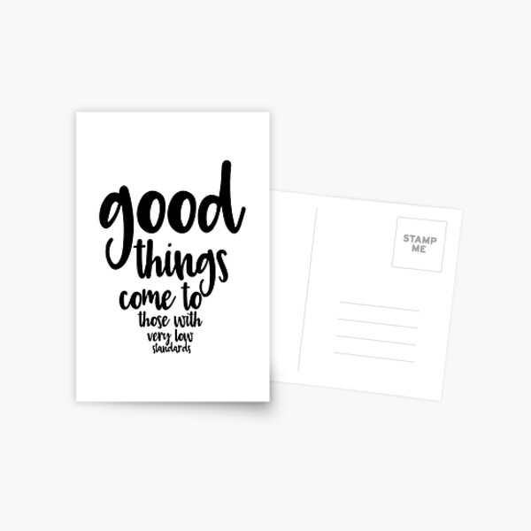 Good Things Come to Those with Very Low Standards Postcard