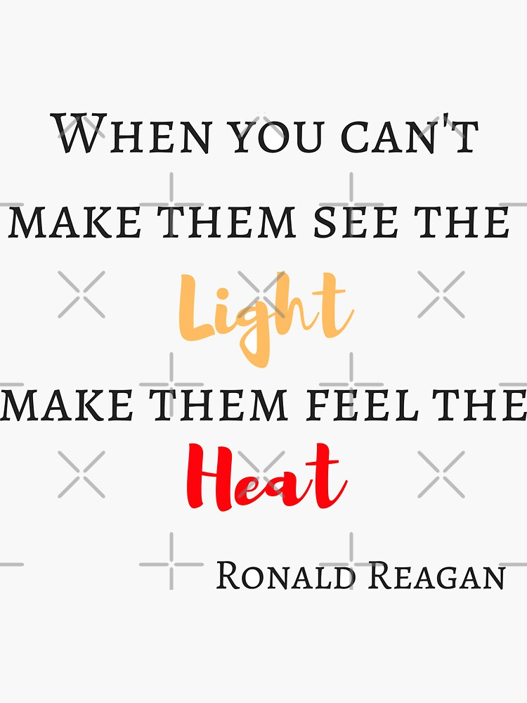 When You Can't Make Them See The Light Make Them Feel The Heat by halliekurr