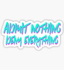 Admit Nothing, Deny Everything Sticker