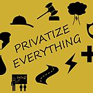 Privatize Everything by WhoIsJohnMalt