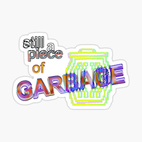 Still a Piece of Garbage Sticker Sticker