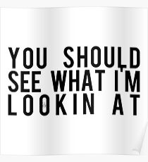 You Should See What I'm Looking At Poster