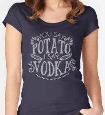You Say Potato I Say Vodka Women's Fitted Scoop T-Shirt