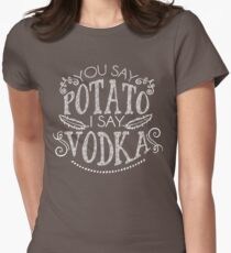 You Say Potato I Say Vodka Womens Fitted T-Shirt