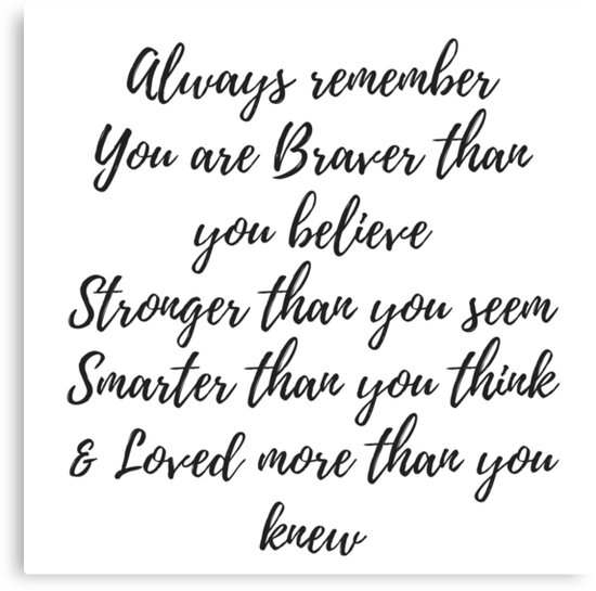 Always Remember You Are Braver Than You Believe Stronger Than You