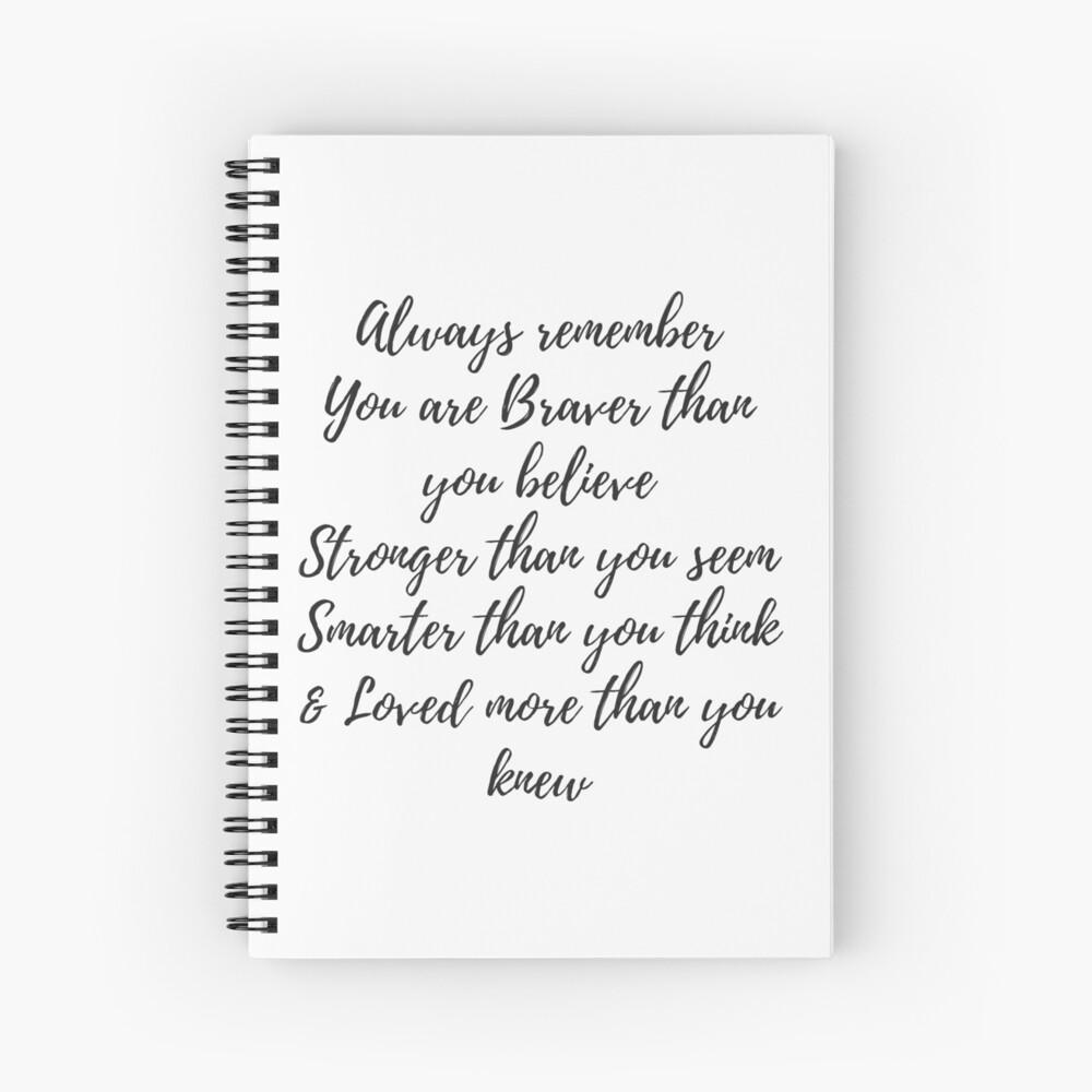 Denk immer daran, dass du mutiger bist als du glaubst, stärker als du scheinst, schlauer als du denkst und liebst mehr als du wusstest Spiralblock