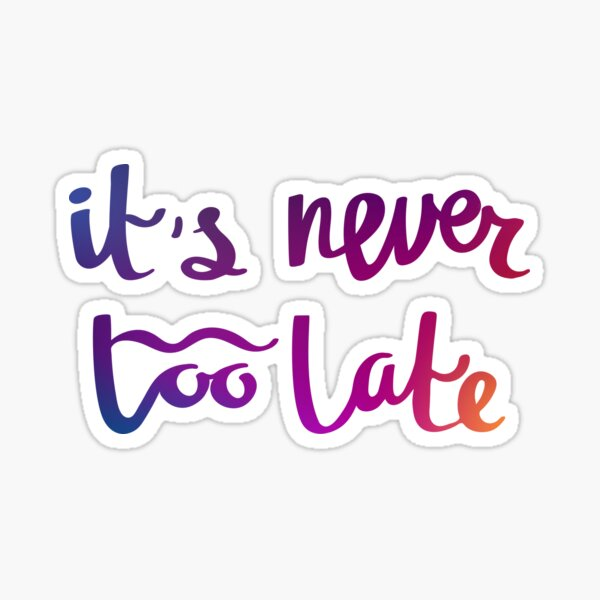 It's never too late Sticker