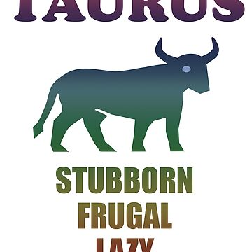 Taurus Zodiac Funny Design - Taurus Stubborn Frugal Lazy by kudostees