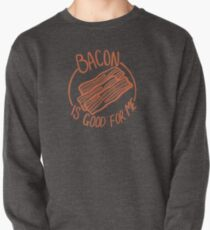 Bacon Is Good For Me - Bacon Lover Funny Random Pullover