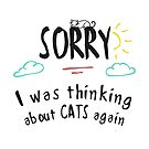 Sorry, I was thinking about cats again by Andreea Butiu
