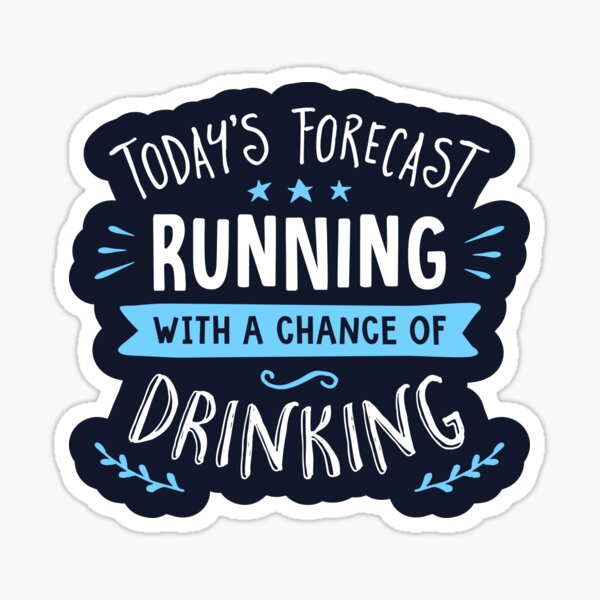 Todays Forecast Running With A Chance Of Drinking Sticker