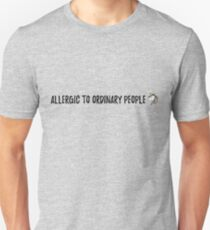 ALLERGIC TO ORDINARY PEOPLE Unisex T-Shirt