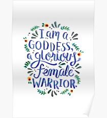 I am a goddess, a glorious female warrior. Poster