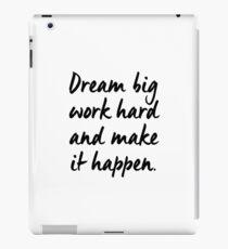 Dream big, work hard and make it happen iPad Case/Skin