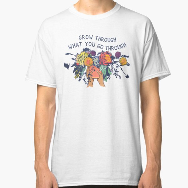 Grow Through What You Go Through Classic T-Shirt