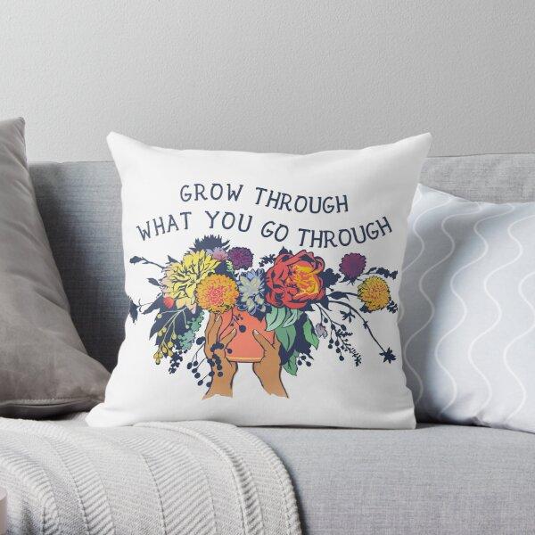 Grow Through What You Go Through Throw Pillow