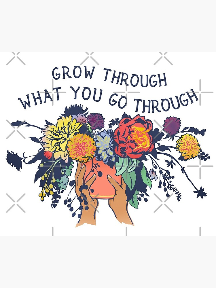 Grow Through What You Go Through by fabfeminist