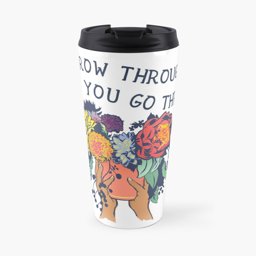 Grow Through What You Go Through Travel Mug