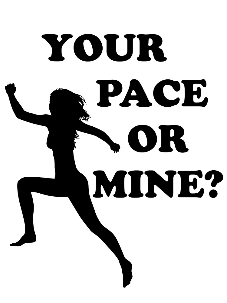 Your Pace or Mine? - light shirts by WolfAndOak