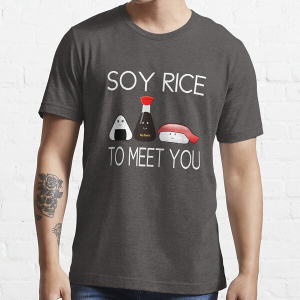 Soy Rice To Meet You Essential T-Shirt