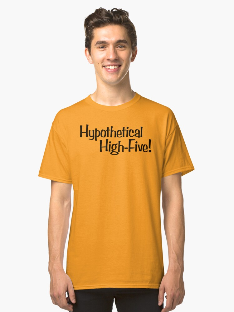 Hypothetical High-Five! Classic T-Shirt Front