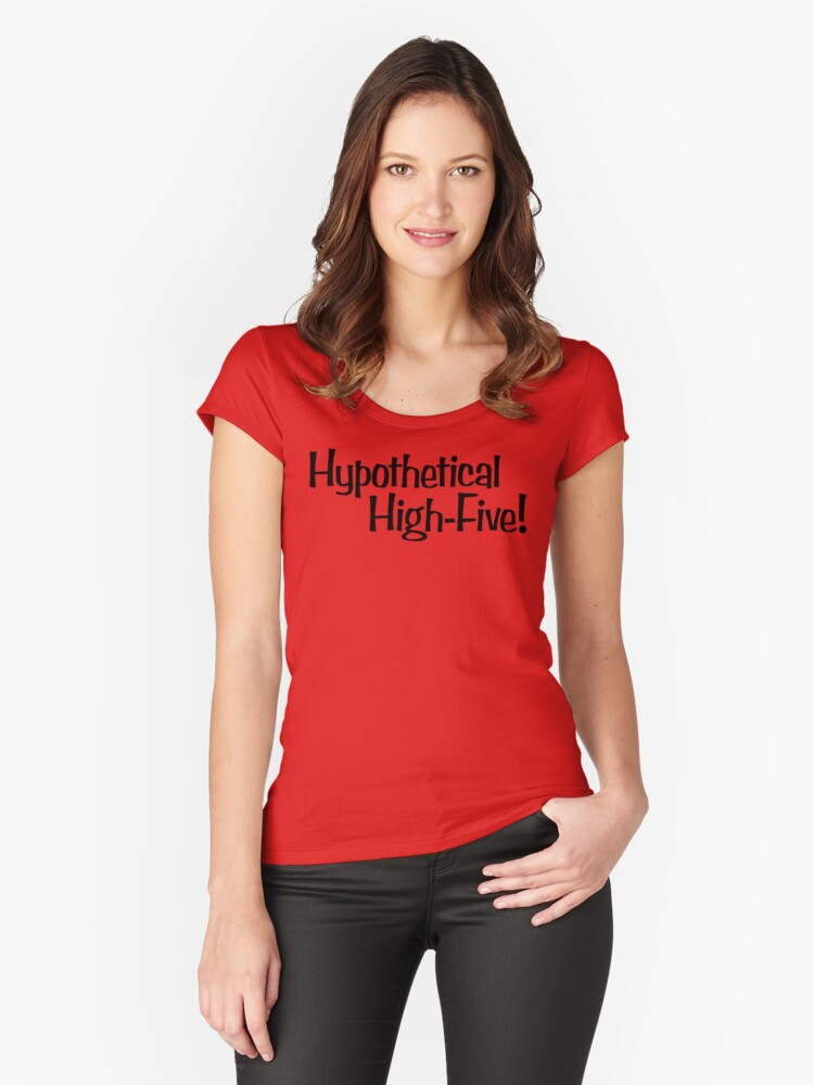 Hypothetical High-Five! Women's Fitted Scoop T-Shirt Front