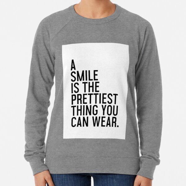 A Smile is the prettiest thing you can wear. Lightweight Sweatshirt