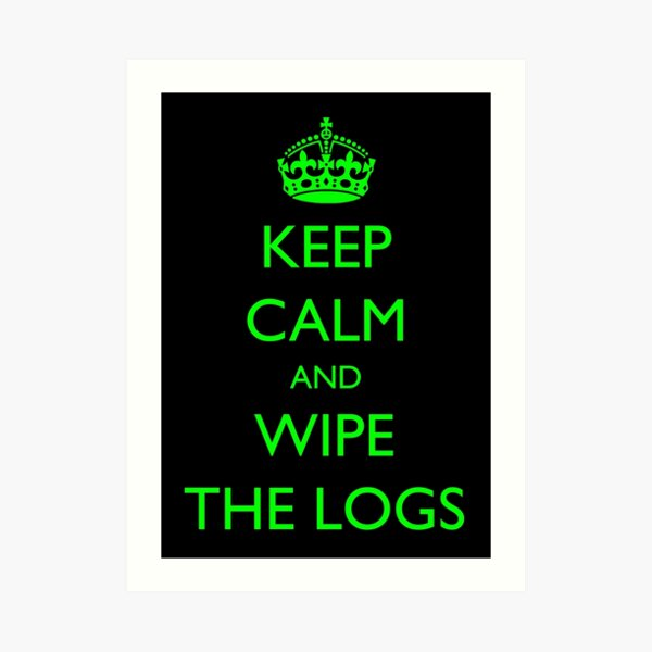 Keep Calm and... wipe the logs! Art Print