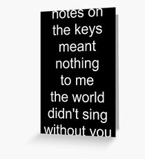 the world didn't sing without you (white text) Greeting Card