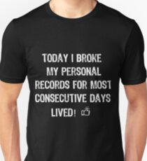 Today I Broke My Record of Most Days Lived Unisex T-Shirt