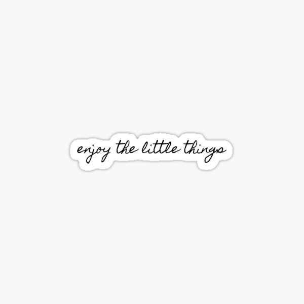 enjoy the little things Sticker