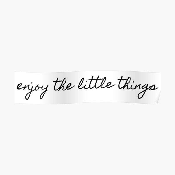 genieße die kleinen Dinge Poster