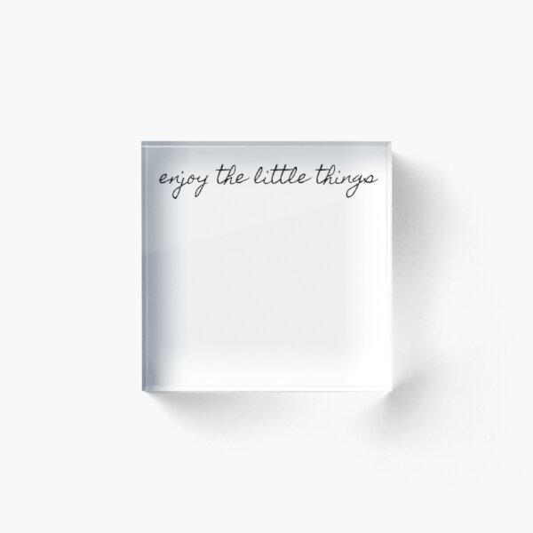enjoy the little things Acrylic Block