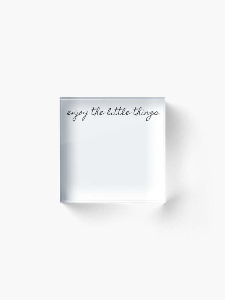 Alternate view of enjoy the little things Acrylic Block