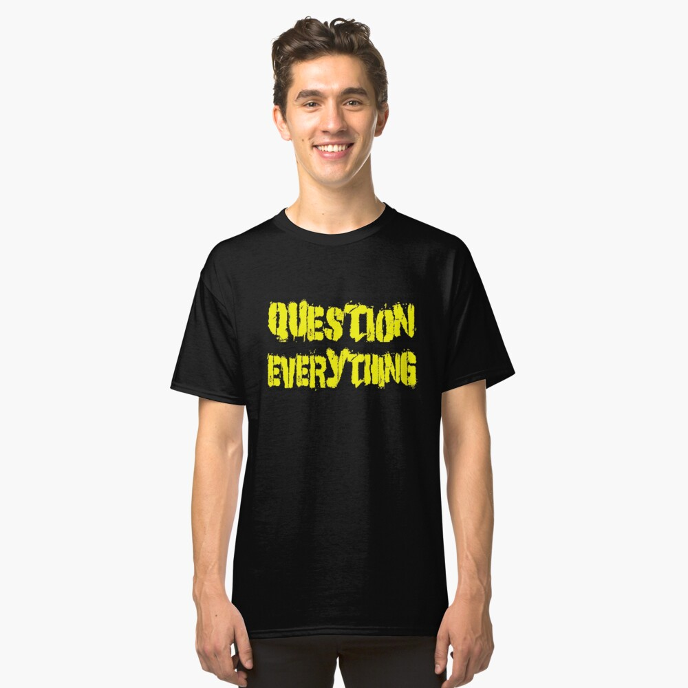 QUESTION EVERYTHING Classic T-Shirt Front