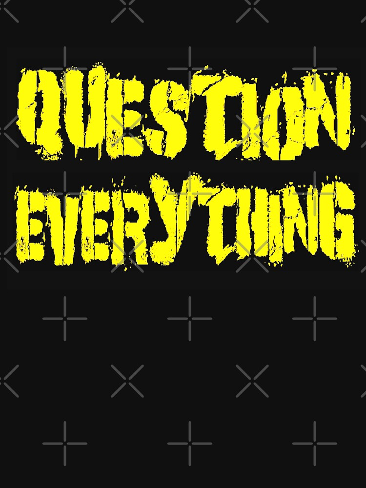 QUESTION EVERYTHING by Coldwash