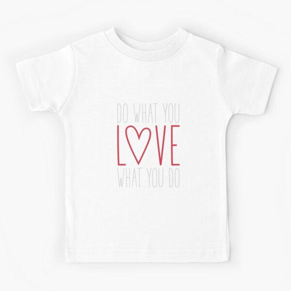 Do What You Love Kids T-Shirt