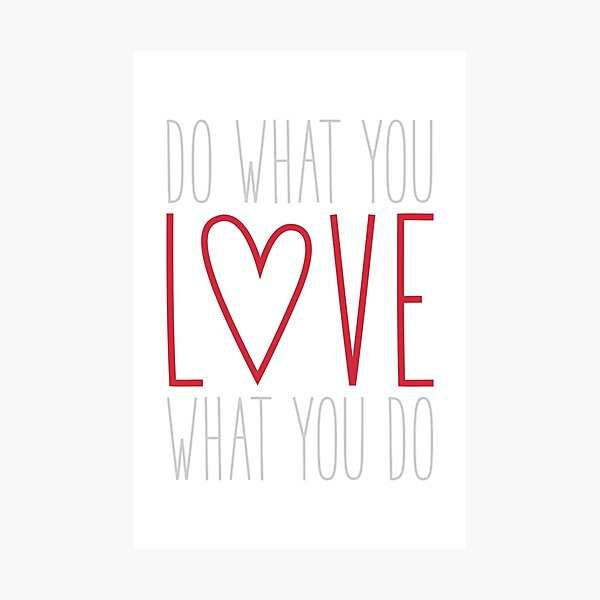 Do What You Love Photographic Print