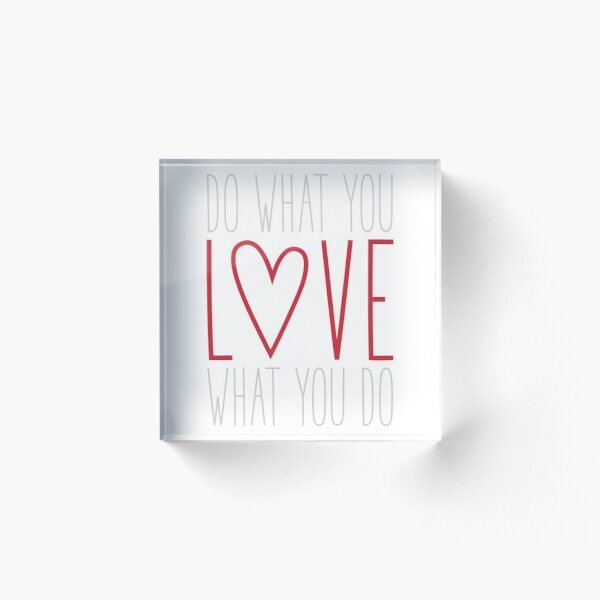 Do What You Love Acrylic Block