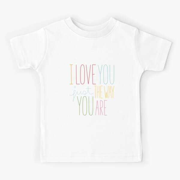 The Way You Are Kids T-Shirt
