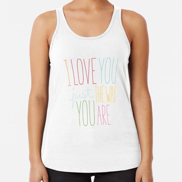 The Way You Are Racerback Tank Top