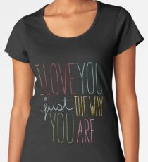 The Way You Are Women's Premium T-Shirt