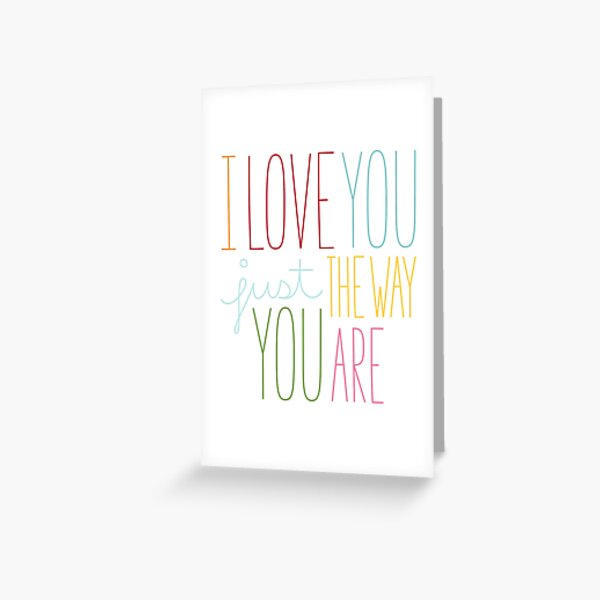 The Way You Are Greeting Card