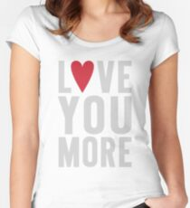 Love You More Women's Fitted Scoop T-Shirt
