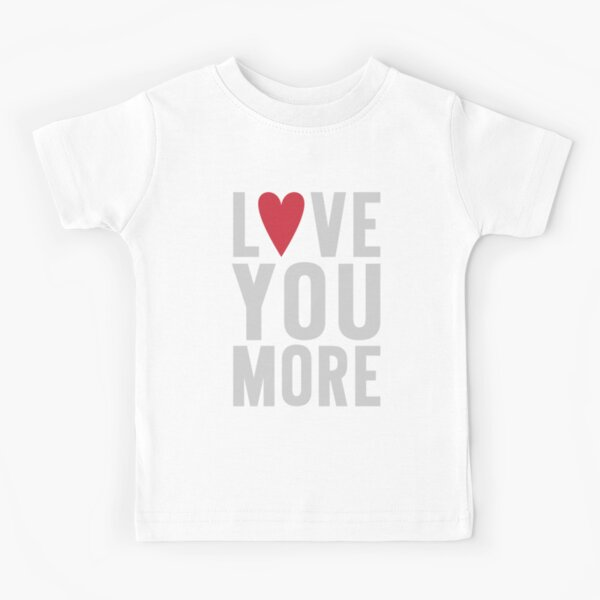 Love You More Kids T-Shirt