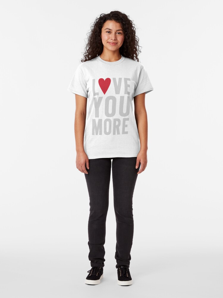 Alternate view of Love You More Classic T-Shirt