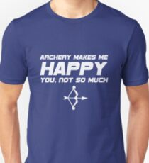 Archery Funny Design - Archery Makes Me Happy You Not So Much T-Shirt