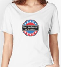 Liam Gallagher For President Women's Relaxed Fit T-Shirt